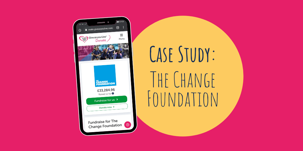 The Change Foundation: How We're Using Give as you Live Donate Fundraising Pages