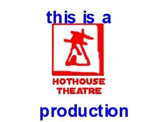 Hothouse Theatre