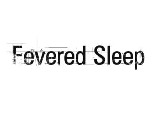 FEVERED SLEEP